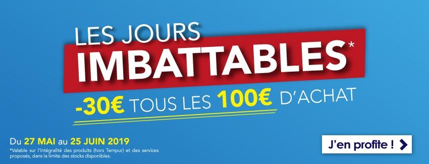 Les jours imbattables du 27 mai au 25 juin 2019. -30€ tous les 100€ d'achats après mise au panier.